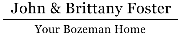 Your Bozeman Home | MLS Search For Bozeman Homes | John and Brittany Foster